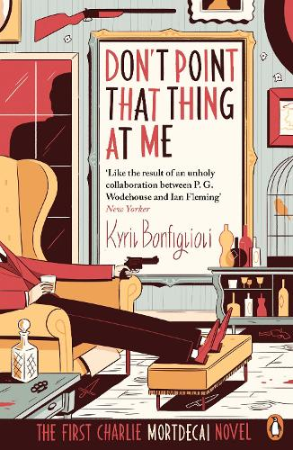 Don't Point That Thing at Me: The First Charlie Mortdecai Novel - Mortdecai (Paperback)
