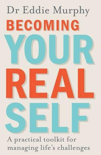 Becoming Your Real Self: A Practical Toolkit for Managing Life's Challenges (Paperback)