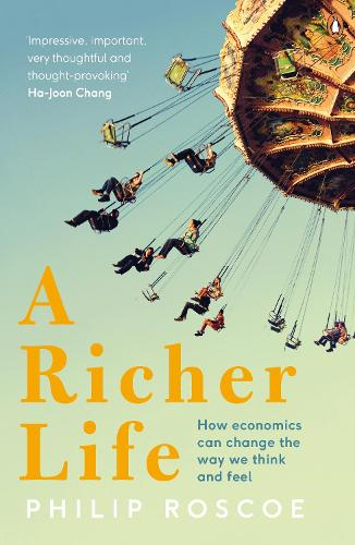 A Richer Life: How Economics Can Change the Way We Think and Feel (Paperback)