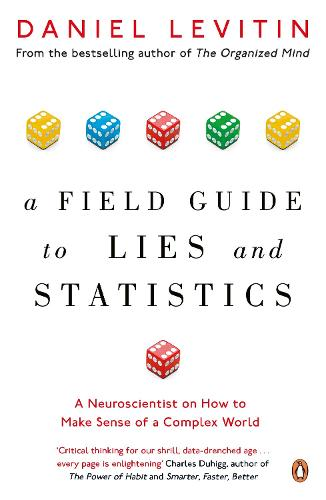 A Field Guide to Lies and Statistics: A Neuroscientist on How to Make Sense of a Complex World (Paperback)