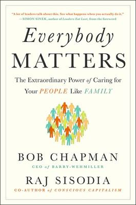 Everybody Matters: The Extraordinary Power of Caring for Your People Like Family (Paperback)