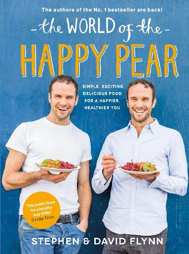 The World of the Happy Pear: Over 100 Simple, Tasty Plant-based Recipes for a Happier, Healthier You (Hardback)