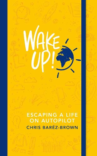 Wake Up!: Escaping a Life on Autopilot (Paperback)