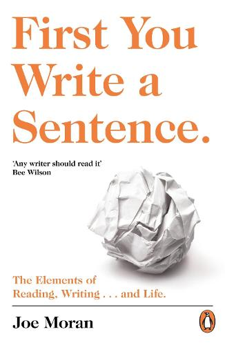 First You Write a Sentence.: The Elements of Reading, Writing ... and Life. (Paperback)