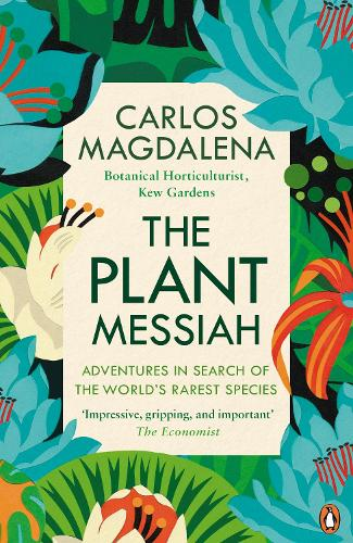 The Plant Messiah: Adventures in Search of the World's Rarest Species (Paperback)