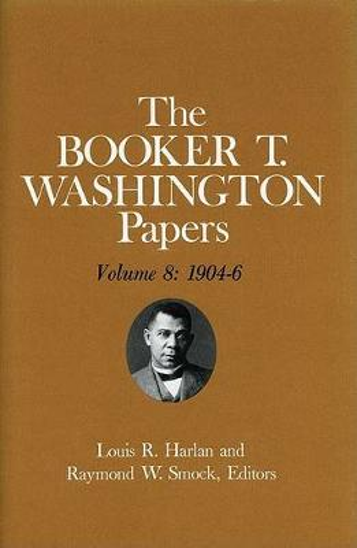 Booker T. Washington Papers Volume 8: 1904-6. Assistant editor, Geraldine McTigue (Hardback)