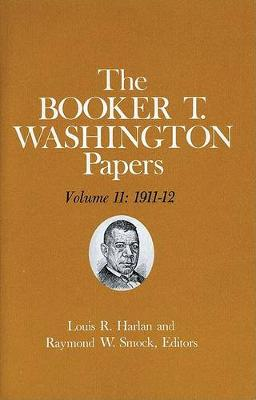 The The Booker T. Washington Papers: Booker T. Washington Papers Volume 11 1911-12 Volume 11 (Hardback)