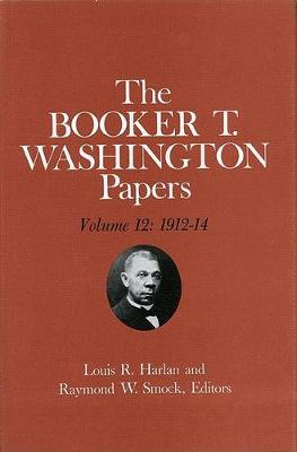 Booker T. Washington Papers Volume 12: 1912-14 (Hardback)