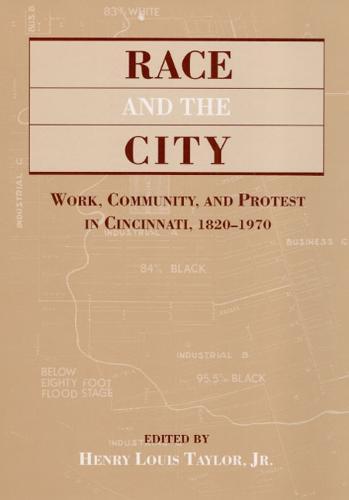 RACE & THE CITY: Work, Community, and Protest in Cincinnati, 1820-1970 (Hardback)