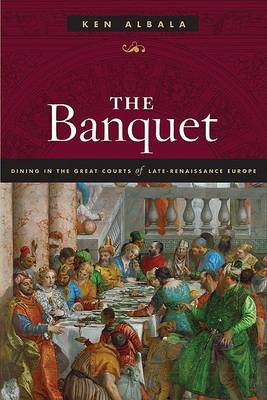 The Banquet: Dining in the Great Courts of Late Renaissance Europe (Hardback)