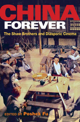 China Forever: The Shaw Brothers and Diasporic Cinema - Pop Culture and Politics Asia PA (Hardback)