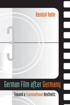 German Film after Germany: Toward a Transnational Aesthetic (Hardback)