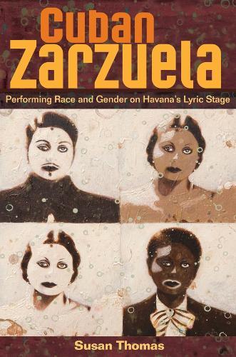 Cuban Zarzuela: Performing Race and Gender on Havana's Lyric Stage (Hardback)