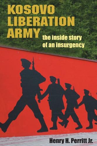 Kosovo Liberation Army: The Inside Story of an Insurgency (Hardback)