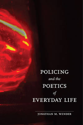 Policing and the Poetics of Everyday Life (Hardback)