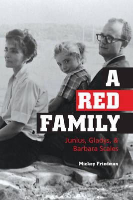 A Red Family: Junius, Gladys, and Barbara Scales (Hardback)