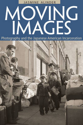 Moving Images: Photography and the Japanese American Incarceration - Asian American Experience (Hardback)