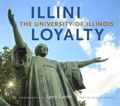 Illini Loyalty: The University of Illinois (Hardback)