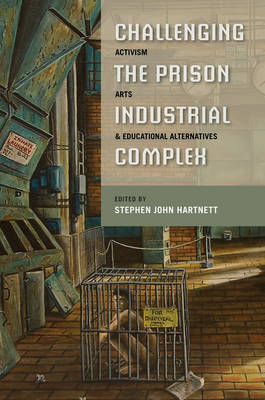 Challenging the Prison-Industrial Complex: Activism, Arts, and Educational Alternatives (Hardback)