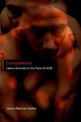 Companeros: Latino Activists in the Face of AIDS - Latinos in Chicago and Midwest (Hardback)