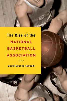 The Rise of the National Basketball Association (Hardback)