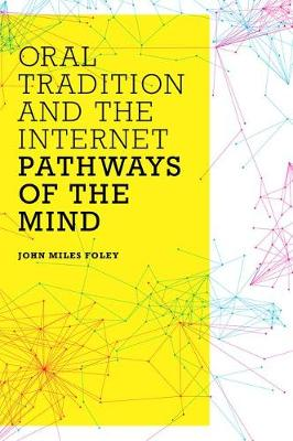 Oral Tradition and the Internet: Pathways of the Mind (Hardback)