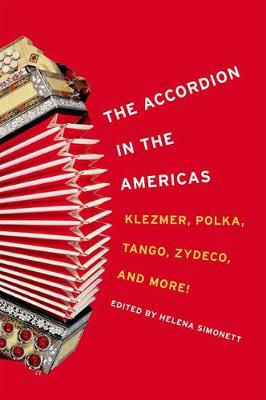 The Accordion in the Americas: Klezmer, Polka, Tango, Zydeco, and More! - Music in American Life (Hardback)