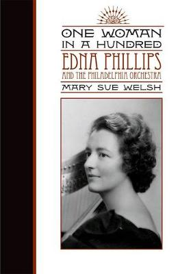 One Woman in a Hundred: Edna Phillips and the Philadelphia Orchestra - Music in American Life (Hardback)