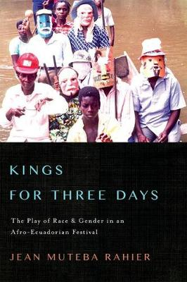 Kings for Three Days: The Play of Race and Gender in an Afro-Ecuadorian Festival - Interp Culture New Millennium (Hardback)