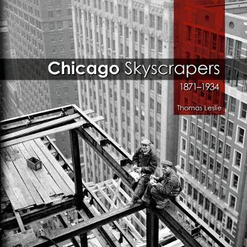 Chicago Skyscrapers, 1871-1934 (Hardback)