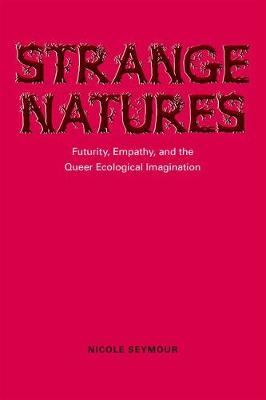 Strange Natures: Futurity, Empathy, and the Queer Ecological Imagination (Hardback)