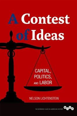 A Contest of Ideas: Capital, Politics and Labor - Working Class in American History (Hardback)