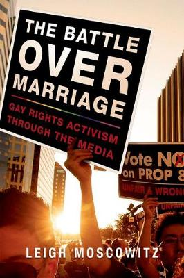 The Battle over Marriage: Gay Rights Activism through the Media (Hardback)