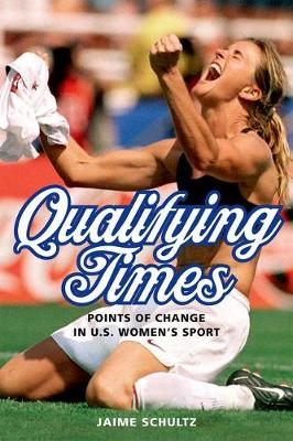 Qualifying Times: Points of Change in U.S. Women's Sport - Sport and Society (Hardback)