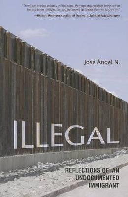 Illegal: Reflections of an Undocumented Immigrant - Latinos in Chicago and Midwest (Hardback)