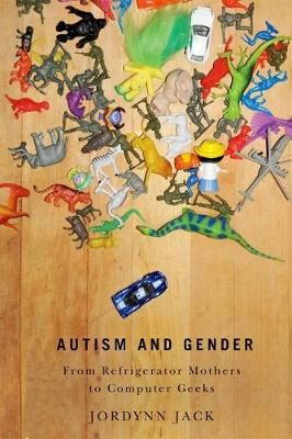 Autism and Gender: From Refrigerator Mothers to Computer Geeks (Hardback)