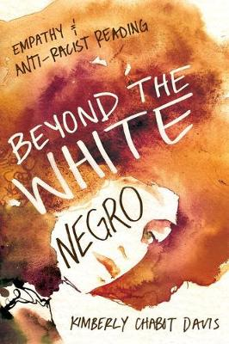 Beyond the White Negro: Empathy and Anti-Racist Reading (Hardback)