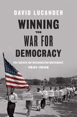 Winning the War for Democracy: The March on Washington Movement, 1941-1946 (Hardback)