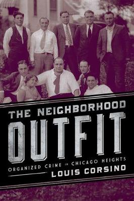 The Neighborhood Outfit: Organized Crime in Chicago Heights (Hardback)