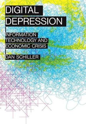 Digital Depression: Information Technology and Economic Crisis - Geopolitics of Information (Hardback)