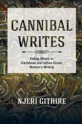 Cannibal Writes: Eating Others in Caribbean and Indian Ocean Women's Writing (Hardback)