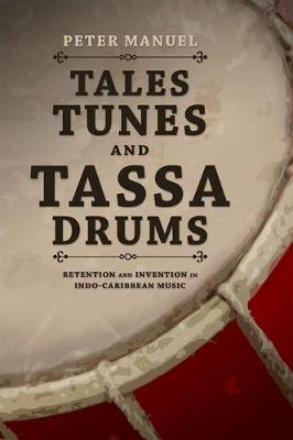Tales, Tunes, and Tassa Drums: Retention and Invention into Indo-Caribbean Music (Hardback)
