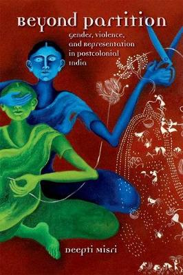 Beyond Partition: Gender, Violence and Representation in Postcolonial India - Dissident Feminisms (Hardback)