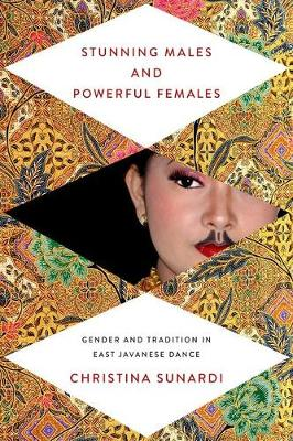 Stunning Males and Powerful Females: Gender and Tradition in East Javanese Dance - New Perspectives on Gender in Music (Hardback)