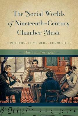 The Social Worlds of Nineteenth-Century Chamber Music: Composers, Consumers, Communities (Hardback)
