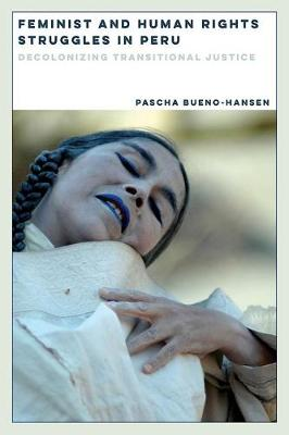 Feminist and Human Rights Struggles in Peru: Decolonizing Transitional Justice - Dissident Feminisms (Hardback)