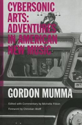 Cybersonic Arts: Adventures in American New Music - Music in American Life (Hardback)