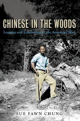 Chinese in the Woods: Logging and Lumbering in the American West - Asian American Experience (Hardback)