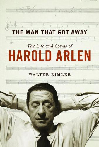 The Man That Got Away: The Life and Songs of Harold Arlen - Music in American Life (Hardback)