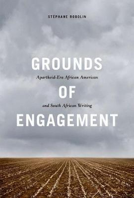 Grounds of Engagement: Apartheid-Era African-American and South African Writing - New Black Studies Series (Hardback)